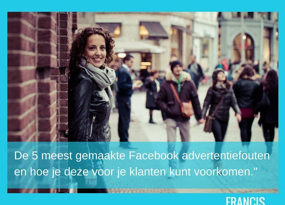 De 5 meest gemaakte Facebook advertentiefouten en hoe je deze voor je klanten kunt voorkomen.